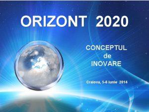 ORIZONT 2020 CONCEPTUL de INOVARE Craiova 5 6