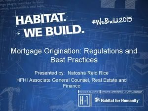 Mortgage Origination Regulations and Best Practices Presented by