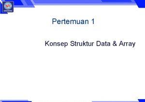 Pertemuan 1 Konsep Struktur Data Array STRUKTUR DATA