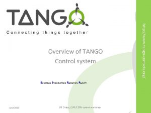 http www tangocontrols org Overview of TANGO Control