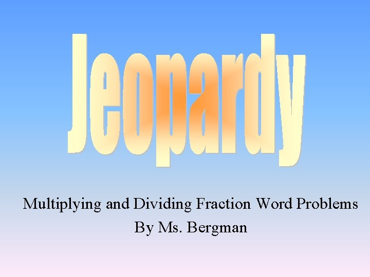Multiplying and Dividing Fraction Word Problems By Ms