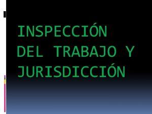 INSPECCIN DEL TRABAJO Y JURISDICCIN LA INSPECCIN DEL