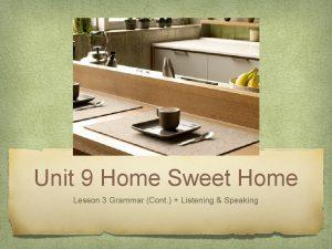 Unit 9 Home Sweet Home Lesson 3 Grammar