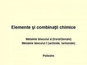 Elemente i combinaii chimice Metalele blocului d tranziionale