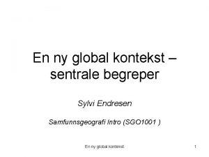 En ny global kontekst sentrale begreper Sylvi Endresen