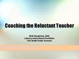 Coaching the Reluctant Teacher Britt Humphries Ed S