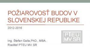 POIAROVOS BUDOV V SLOVENSKEJ REPUBLIKE 2012 2016 Ing
