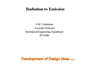 Radiation to Emission P M V Subbarao Associate