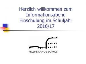 Herzlich willkommen zum Informationsabend Einschulung im Schuljahr 201617