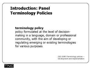 Introduction Panel Terminology Policies terminology policy formulated at