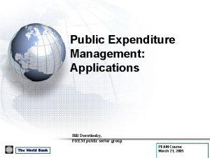 Public Expenditure Management Applications Bill Dorotinsky PREM public
