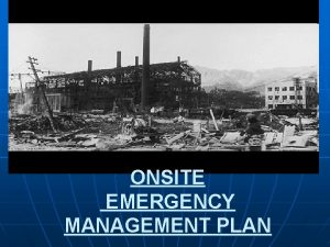 ONSITE EMERGENCY MANAGEMENT PLAN DISASTER Disaster in industry