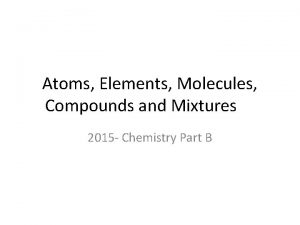Atoms Elements Molecules Compounds and Mixtures 2015 Chemistry