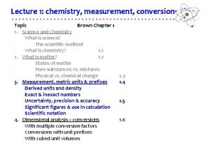 Lecture 1 chemistry measurement conversions Topic Brown Chapter