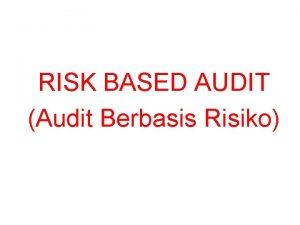 RISK BASED AUDIT Audit Berbasis Risiko PENDAHULUAN Risk