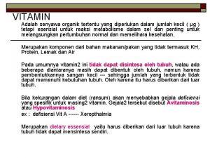 VITAMIN Adalah senyawa organik tertentu yang diperlukan dalam