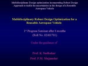 Multidisciplinary Design optimization incorporating Robust Design Approach to