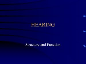 HEARING Structure and Function Function of auditory system