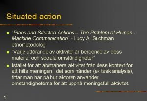 Situated action n 1 Plans and Situated Actions