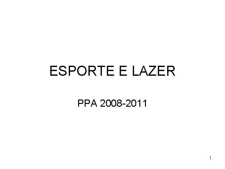 ESPORTE E LAZER PPA 2008 2011 1 PPA