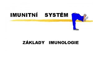 IMUNITN SYSTM ZKLADY IMUNOLOGIE IMUNOLOGIE z Pojednv o