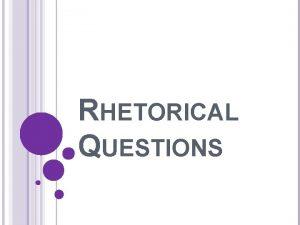 RHETORICAL QUESTIONS WHAT DOES RHETORICAL MEAN Rhetorical comes