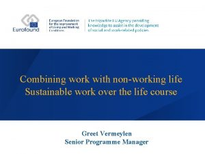 Combining work with nonworking life Sustainable work over