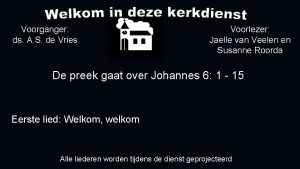 Voorganger ds A S de Vries Voorlezer Jaelle