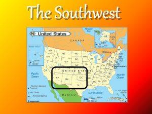 The Southwest The Southwest Arizona New Mexico Oklahoma