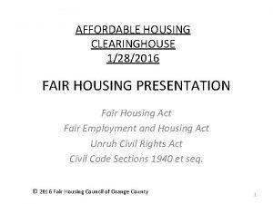 AFFORDABLE HOUSING CLEARINGHOUSE 1282016 FAIR HOUSING PRESENTATION Fair
