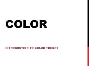 COLOR INTRODUCTION TO COLOR THEORY WHAT IS COLOR