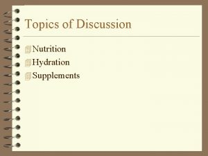 Topics of Discussion 4 Nutrition 4 Hydration 4