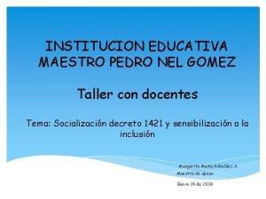 INSTITUCION EDUCATIVA MAESTRO PEDRO NEL GOMEZ Taller con