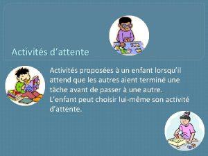 Activits dattente Activits proposes un enfant lorsquil attend