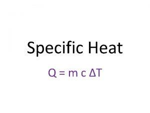 Specific Heat Q m c T Q Heat