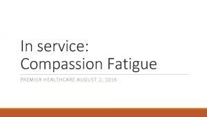 In service Compassion Fatigue PREMIER HEALTHCARE AUGUST 2
