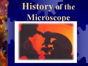 History of the Microscope I Microscope An instrument