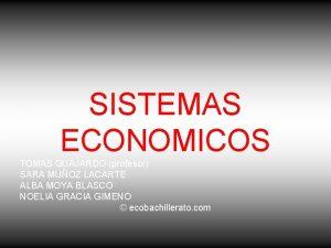 SISTEMAS ECONOMICOS TOMAS GUAJARDO profesor SARA MUOZ LACARTE