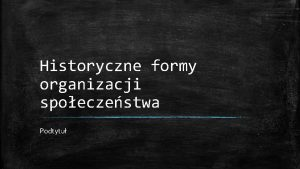 Historyczne formy organizacji spoeczestwa Podtytu Teorie rozwoju spoeczestw