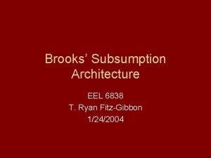 Brooks Subsumption Architecture EEL 6838 T Ryan FitzGibbon