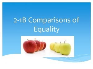 2 1 B Comparisons of Equality Comparisons of