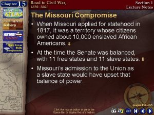 The Missouri Compromise When Missouri applied for statehood