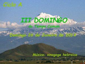 Ciclo A III DOMINGO do Tempo Comum Domingo