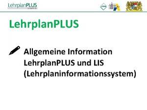 Lehrplan PLUS Allgemeine Information Lehrplan PLUS und LIS