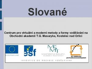 Slovan Centrum pro virtuln a modern metody a