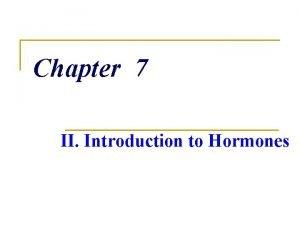 Chapter 7 II Introduction to Hormones v Hormones