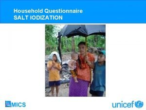 Household Questionnaire SALT IODIZATION Household Questionnaire SALT IODIZATION