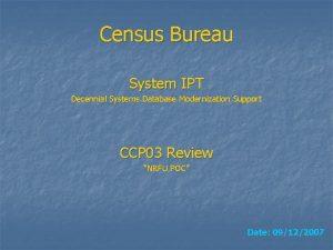 Census Bureau System IPT Decennial Systems Database Modernization