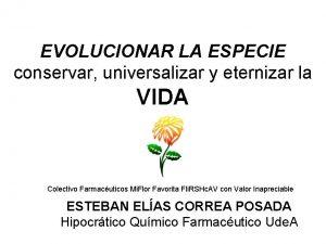 EVOLUCIONAR LA ESPECIE conservar universalizar y eternizar la