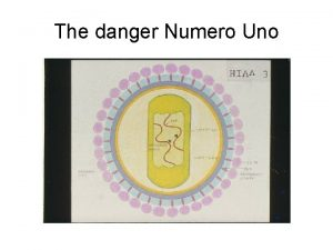 The danger Numero Uno Thats how it reaches